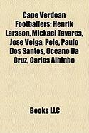 Cape Verdean Footballers: Henrik Larsson, Mickal Tavares, Jos Veiga, Pel, Paulo DOS Santos, Oceano Da Cruz, Carlos Alhinho