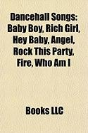 Dancehall Songs: Baby Boy, Rich Girl, Hey Baby, Angel, Rock This Party, Fire, Who Am I, Boom Shack-A-Lak