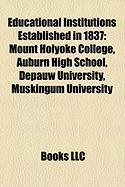 Educational Institutions Established in 1837: Mount Holyoke College, Auburn High School, Depauw University, Muskingum University