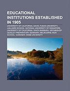 Educational Institutions Established in 1905: University of California, Davis, Fudan University, Juilliard School