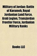 Military of Jordan: Battle of Karameh, Royal Jordanian Land Force, Arab Legion, Transjordan Frontier Force, Jordanian Armed Forces