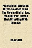 Professional Wrestling Direct-To-Video Films (Study Guide): The Rise and Fall of Ecw