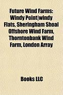 Future Wind Farms: Windy Point]windy Flats, Sheringham Shoal Offshore Wind Farm, Thorntonbank Wind Farm, London Array