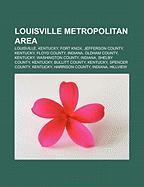 Louisville Metropolitan Area: Louisville, Kentucky, Fort Knox, Jefferson County, Kentucky, Floyd County, Indiana, Oldham County, Kentucky