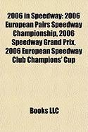 2006 in Speedway: 2006 European Pairs Speedway Championship, 2006 Speedway Grand Prix, 2006 European Speedway Club Champions' Cup