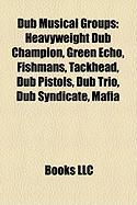 Dub Musical Groups: Heavyweight Dub Champion, Green Echo, Fishmans, Tackhead, Dub Pistols, Dub Trio, Dub Syndicate, Mafia