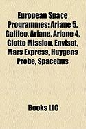 European Space Programmes: Ariane 5, Galileo, Ariane, Ariane 4, Giotto Mission, Envisat, Mars Express, Huygens Probe, Spacebus