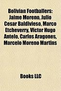 Bolivian Footballers: Jaime Moreno, Julio C Sar Baldivieso, Marco Etcheverry, V Ctor Hugo Antelo, Carlos Aragon S, Marcelo Moreno Martins