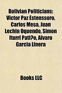 Bolivian Politicians: Victor Paz Estenssoro, Carlos Mesa, Juan Lechin Oquendo, Simon Iturri Patino, Alvaro Garcia Linera