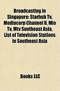 Broadcasting in Singapore: Starhub TV, Mediacorp Channel U, Mio TV, MTV Southeast Asia, List of Television Stations in Southeast Asia