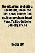 Broadcasting Websites: BBC Online, Rte.Ie, the Real News, Jumptv, CBC.CA, Memoryshare, Local-News TV, BBC Guide to Comedy, Nrk.No