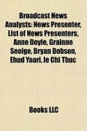 Broadcast News Analysts: News Presenter, List of News Presenters, Anne Doyle, Grainne Seoige, Bryan Dobson, Ehud Yaari, Le Chi Thuc