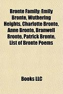 Bronte Family: Emily Bronte, Wuthering Heights, Charlotte Bronte, Anne Bronte, Branwell Bronte, Patrick Bronte, List of Bronte Poems