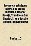 Bronzeware: Gniezno Doors, Gilt-Bronze Incense Burner of Baekje, Trundholm Sun Chariot, Situla, Tassilo Chalice, Hanging Bowl