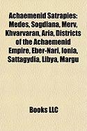 Achaemenid Satrapies: Medes, Sogdiana, Merv, Khvarvaran, Aria, Districts of the Achaemenid Empire, Eber-Nari, Ionia, Sattagydia, Libya, Marg