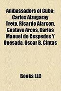 Ambassadors of Cuba: Carlos Alzugaray Treto, Ricardo Alarcon, Gustavo Arcos, Carlos Manuel de Cespedes y Quesada, Oscar B. Cintas