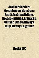 Arab Air Carriers Organization Members: Saudi Arabian Airlines, Royal Jordanian, Emirates, Gulf Air, Etihad Airways, Iraqi Airways, Egyptair