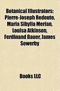 Botanical Illustrators: Pierre-Joseph Redoute, Maria Sibylla Merian, Louisa Atkinson, Ferdinand Bauer, James Sowerby