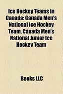 Ice Hockey Teams in Canada: Canada Men's National Ice Hockey Team, Canada Men's National Junior Ice Hockey Team