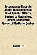 Incorporated Places in Abitibi-Temiscamingue: Amos, Quebec, Malartic, Quebec, La Morandiere, Quebec, Senneterre, Quebec, Ville-Marie, Quebec