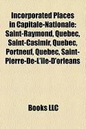 Incorporated Places in Capitale-Nationale: Saint-Raymond, Quebec, Saint-Casimir, Quebec, Portneuf, Quebec, Saint-Pierre-de-L'Ile-D'Orleans