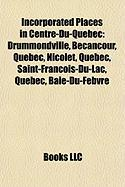 Incorporated Places in Centre-Du-Quebec: Nicolet, Quebec, Drummondville, Becancour, Quebec, Pierreville, Quebec, Saint-Francois-Du-Lac, Quebec