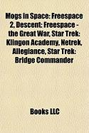 Mogs in Space: Freespace 2, Descent: Freespace - The Great War, Star Trek: Klingon Academy, Netrek, Allegiance, Star Trek: Bridge Com