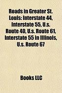 Roads in Greater St. Louis: Interstate 44, Interstate 55, U.S. Route 40, U.S. Route 61, Interstate 55 in Illinois, U.S. Route 67