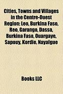 Cities, Towns and Villages in the Centre-Ouest Region: Leo, Burkina Faso, Reo, Garango, Dassa, Burkina Faso, Ouargaye, Sapouy, Kordie, Nayalgue