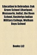 Education in Dehradun: Oak Grove School (Jharipani, Mussoorie, India), the Doon School, Rashtriya Indian Military College, Welham Boys School