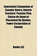 Investment Companies of Canada: Omers, Ontario Teachers' Pension Plan, Caisse de Depot Et Placement Du Quebec, Power Corporation of Canada