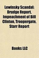 Lewinsky Scandal: Drudge Report, Impeachment of Bill Clinton, Troopergate, Starr Report