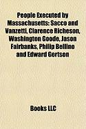 People Executed by Massachusetts: Sacco and Vanzetti, Clarence Richeson, Washington Goode, Jason Fairbanks, Philip Bellino and Edward Gertson