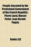 People Executed by the Provisional Government of the French Republic: Pierre Laval, Marcel Petiot, Jean Herold-Paquis
