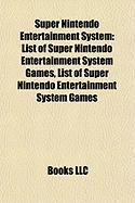 Super Nintendo Entertainment System: List of Super Nintendo Entertainment System Games, List of Super Nintendo Entertainment System Games