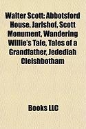 Walter Scott: Abbotsford House, Jarlshof, Scott Monument, Wandering Willie's Tale, Tales of a Grandfather, Jedediah Cleishbotham