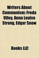 Writers about Communism: Freda Utley, Anna Louise Strong, Edgar Snow