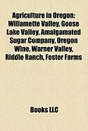 Agriculture in Oregon: Willamette Valley, Goose Lake Valley, Amalgamated Sugar Company, Oregon Wine, Warner Valley, Riddle Ranch, Foster Farm