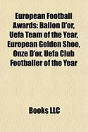 European Football Awards: Ballon D'Or, Uefa Team of the Year, European Golden Shoe, Onze D'Or, Uefa Club Footballer of the Year