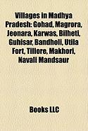 Villages in Madhya Pradesh: Gohad, Magrora, Jeonara, Karwas, Bilheti, Guhisar, Bandholi, Utila Fort, Tillore, Makhori, Navali Mandsaur