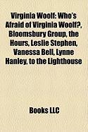 Virginia Woolf: Who's Afraid of Virginia Woolf?, Bloomsbury Group, the Hours, Leslie Stephen, Vanessa Bell, Lynne Hanley, to the Light