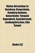 Visitor Attractions in Hamburg: Reeperbahn, Hamburg Rathaus, Kaiserkeller, Tierpark Hagenbeck, Speicherstadt, Landungsbrucken, Elbe Tunnel