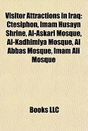 Visitor Attractions in Iraq: Ctesiphon, Imam Husayn Shrine, Al-Askari Mosque, Al-Kadhimiya Mosque, Al Abbas Mosque, Imam Ali Mosque