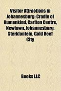 Visitor Attractions in Johannesburg: Cradle of Humankind, Carlton Centre, Newtown, Johannesburg, Sterkfontein, Gold Reef City