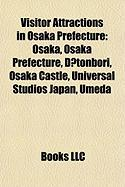 Visitor Attractions in Osaka Prefecture: Osaka, Osaka Prefecture, D?tonbori, Osaka Castle, Universal Studios Japan, Umeda