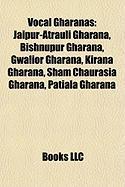 Vocal Gharanas: Jaipur-Atrauli Gharana, Bishnupur Gharana, Gwalior Gharana, Kirana Gharana, Sham Chaurasia Gharana, Patiala Gharana