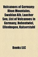 Volcanoes of Germany: Rhon Mountains, Swabian Alb, Laacher See, List of Volcanoes in Germany, Hohentwiel, Ellenbogen, Kaiserstuhl