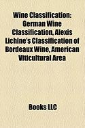 Wine Classification: German Wine Classification, Alexis Lichine's Classification of Bordeaux Wine, American Viticultural Area