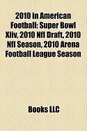 2010 in American Football: Super Bowl XLIV, 2010 NFL Draft, 2010 NFL Season, 2010 Arena Football League Season