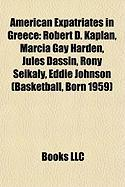 American Expatriates in Greece: Robert D. Kaplan, Marcia Gay Harden, Jules Dassin, Rony Seikaly, Eddie Johnson (Basketball, Born 1959)